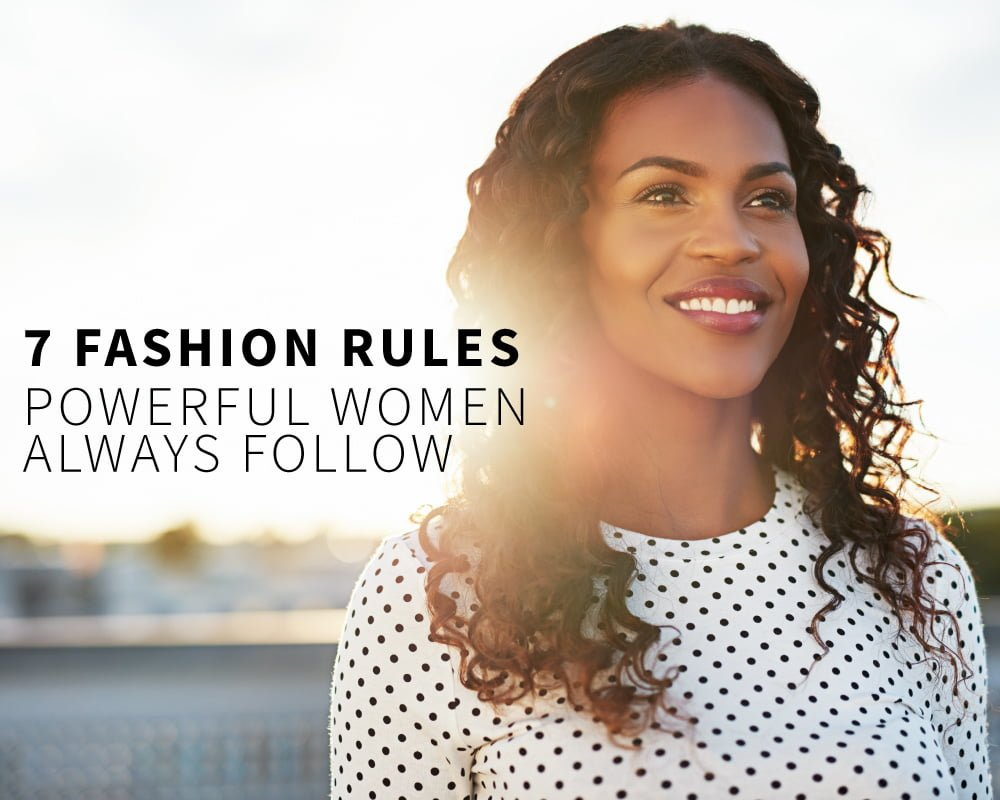 7 Fashion Rules Powerful Women Always Follow